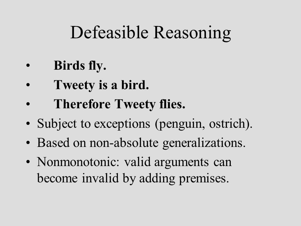 Defeasible Reasoning Birds fly. Tweety is a bird.