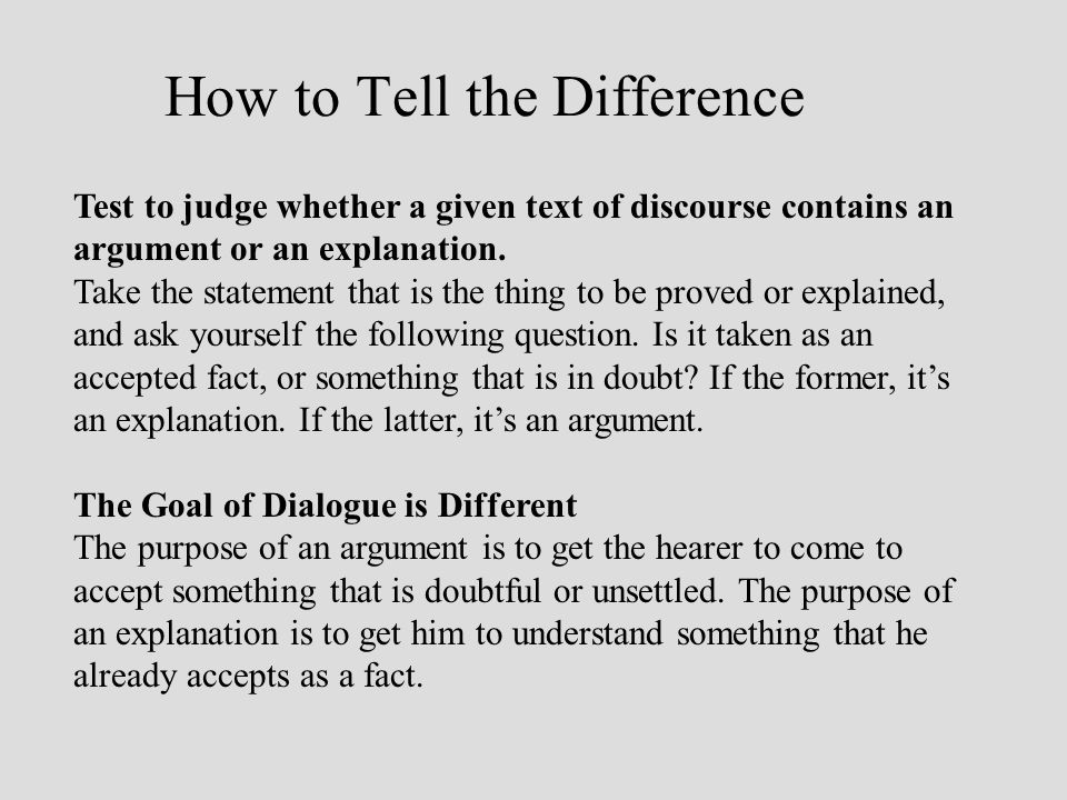 How to Tell the Difference Test to judge whether a given text of discourse contains an argument or an explanation.