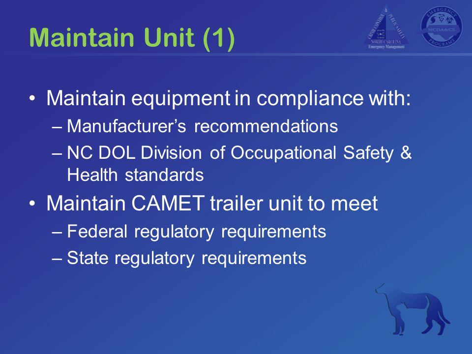 Maintain Unit (1) Maintain equipment in compliance with: –Manufacturer's recommendations –NC DOL Division of Occupational Safety & Health standards Ma