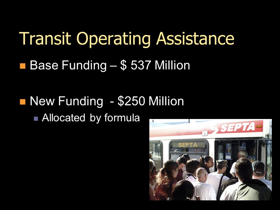 Transit Operating Assistance Base Funding – $ 537 Million New Funding - $250 Million Allocated by formula
