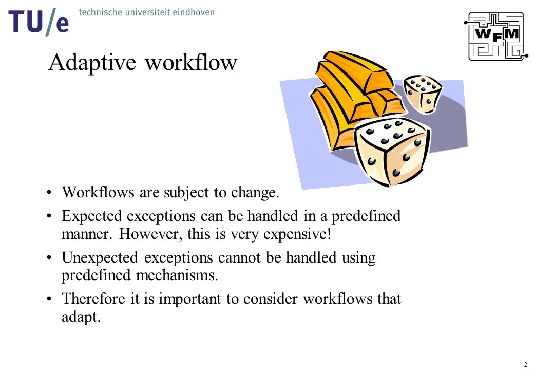 2 Adaptive workflow Workflows are subject to change. Expected exceptions can be handled in a predefined manner. However, this is very expensive! Unexp