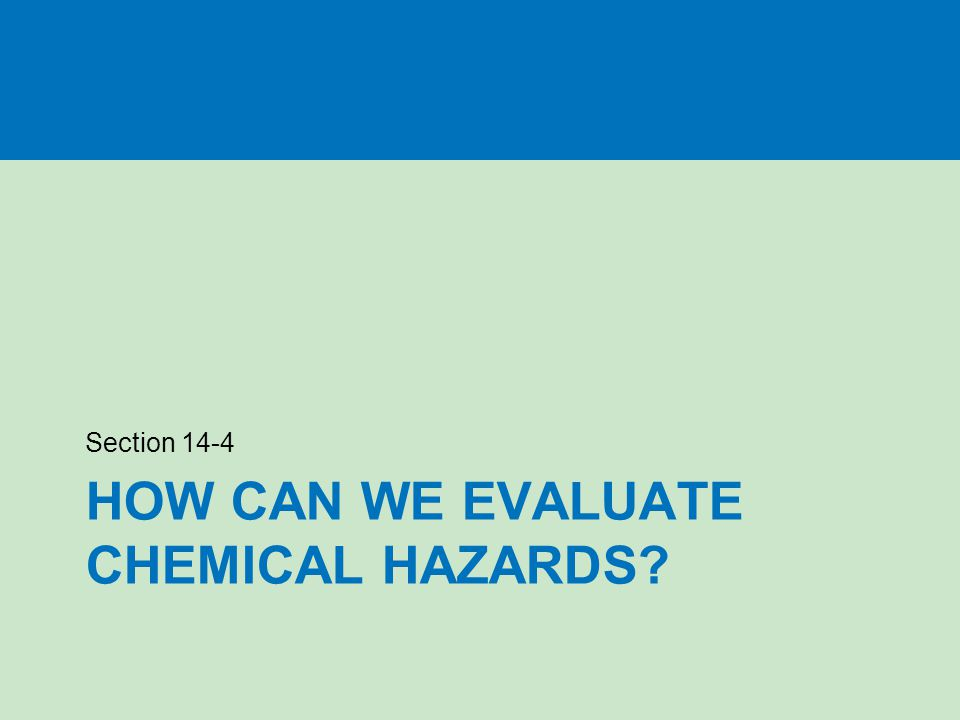HOW CAN WE EVALUATE CHEMICAL HAZARDS? Section 14-4