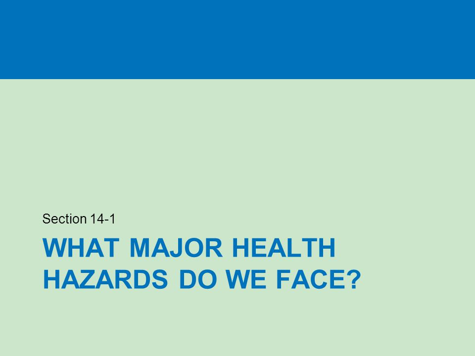 WHAT MAJOR HEALTH HAZARDS DO WE FACE? Section 14-1