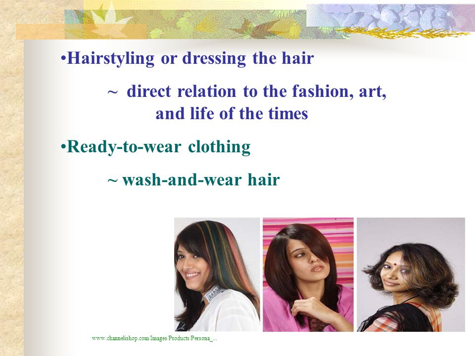 Hairstyling or dressing the hair ~ direct relation to the fashion, art, and life of the times Ready-to-wear clothing ~ wash-and-wear hair www.channeli