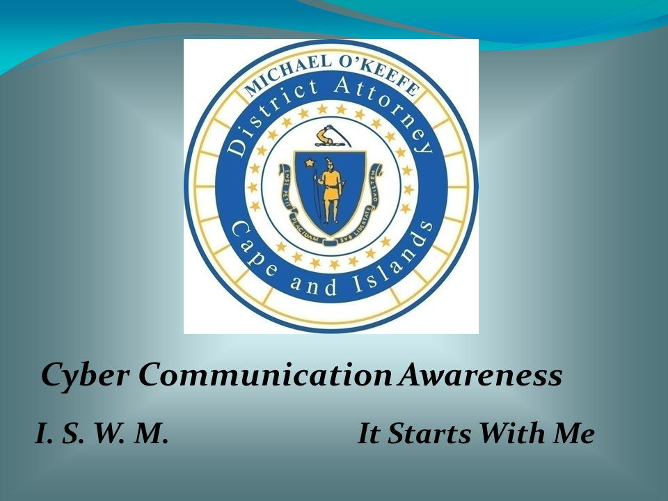 I. S. W. M.It Starts With Me Cyber Communication Awareness
