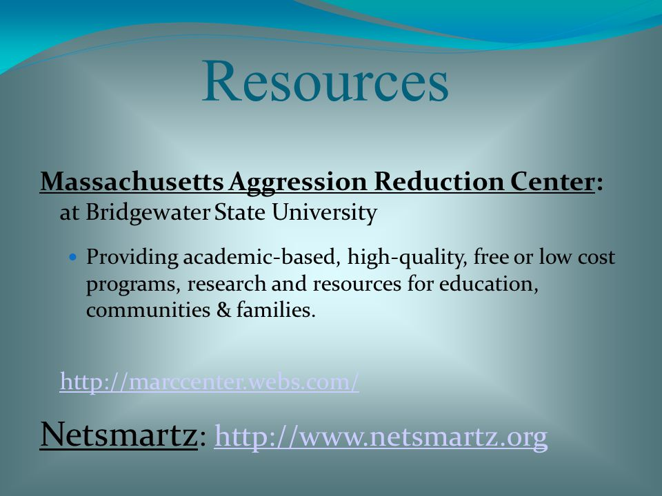 Resources Massachusetts Aggression Reduction Center: at Bridgewater State University Providing academic-based, high-quality, free or low cost programs