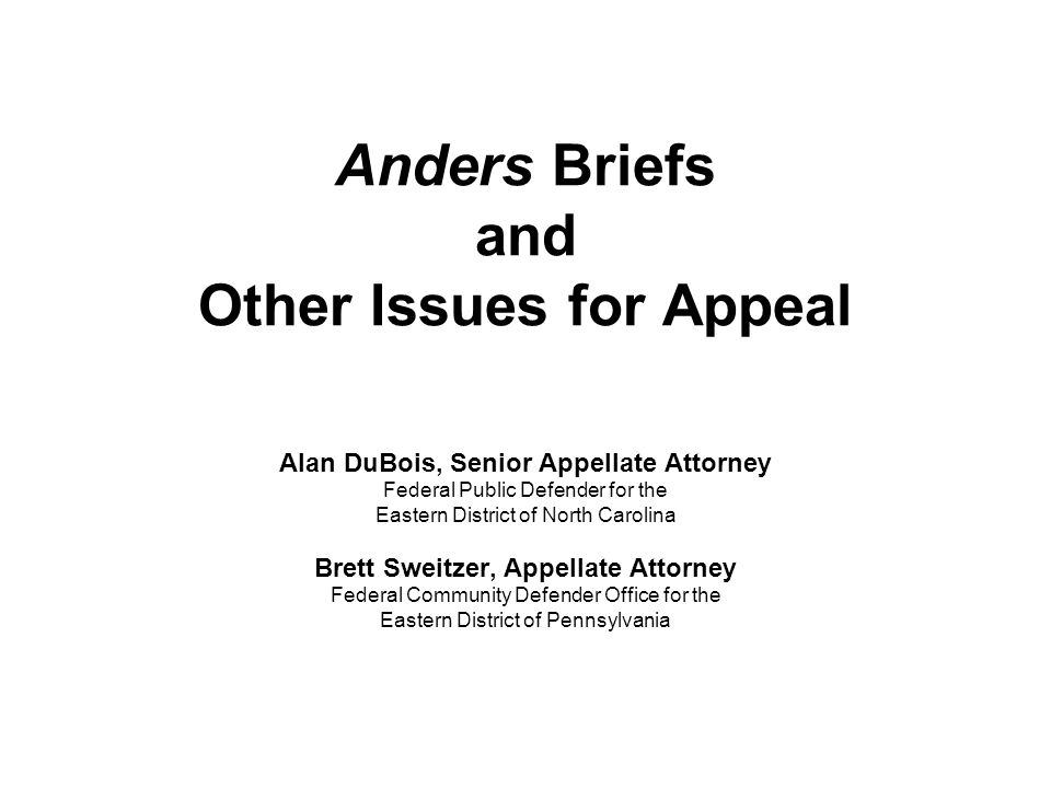Anders Briefs and Other Issues for Appeal Alan DuBois, Senior Appellate Attorney Federal Public Defender for the Eastern District of North Carolina Br