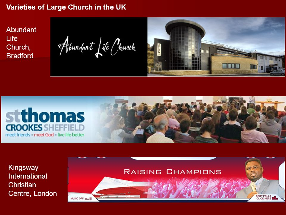 Kingsway International Christian Centre, London Abundant Life Church, Bradford Varieties of Large Church in the UK