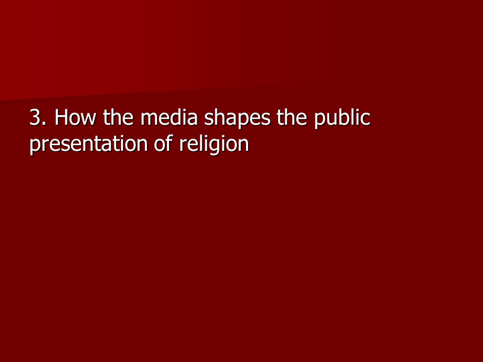 3. How the media shapes the public presentation of religion