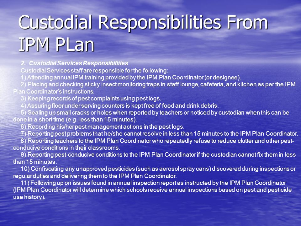 2. Custodial Services Responsibilities Custodial Services staff are responsible for the following: 1) Attending annual IPM training provided by the IP