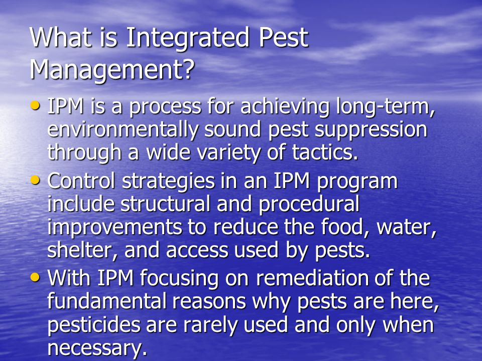 What is Integrated Pest Management? IPM is a process for achieving long-term, environmentally sound pest suppression through a wide variety of tactics