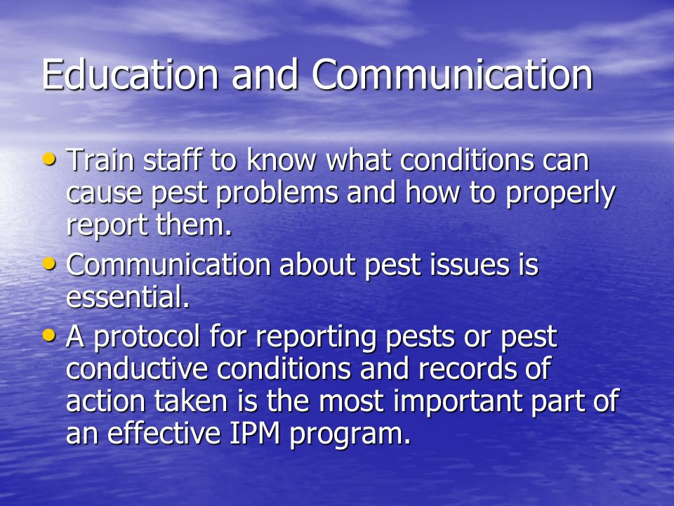 Education and Communication Train staff to know what conditions can cause pest problems and how to properly report them. Train staff to know what cond