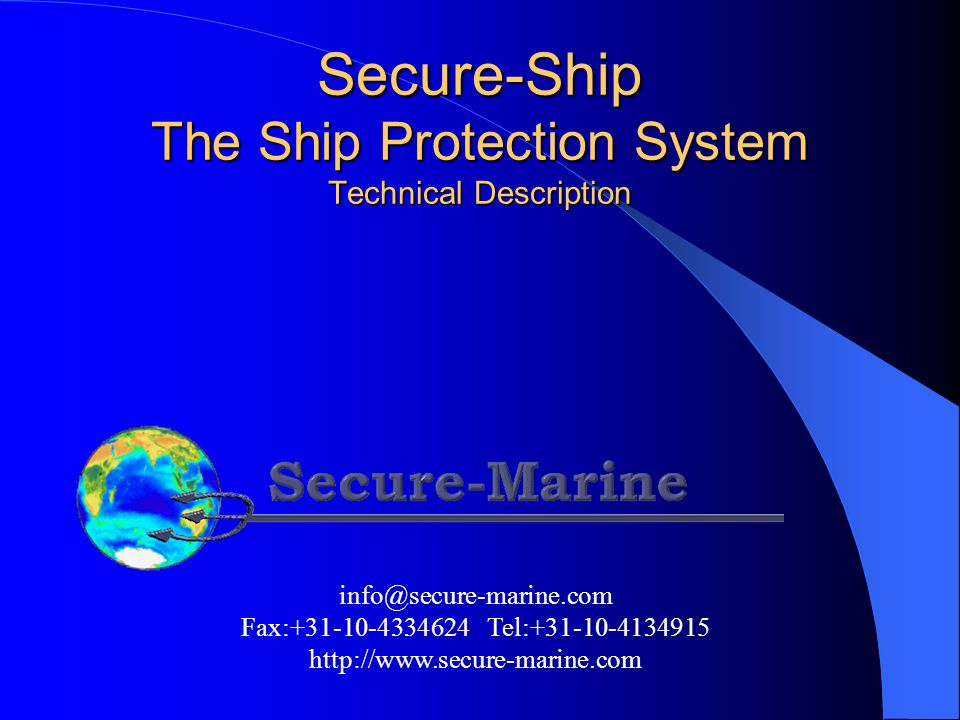 Introduction The Secure Ship - Protection System is designed to protect the vessel against piracy attacks, illegal entrances and stowaways.