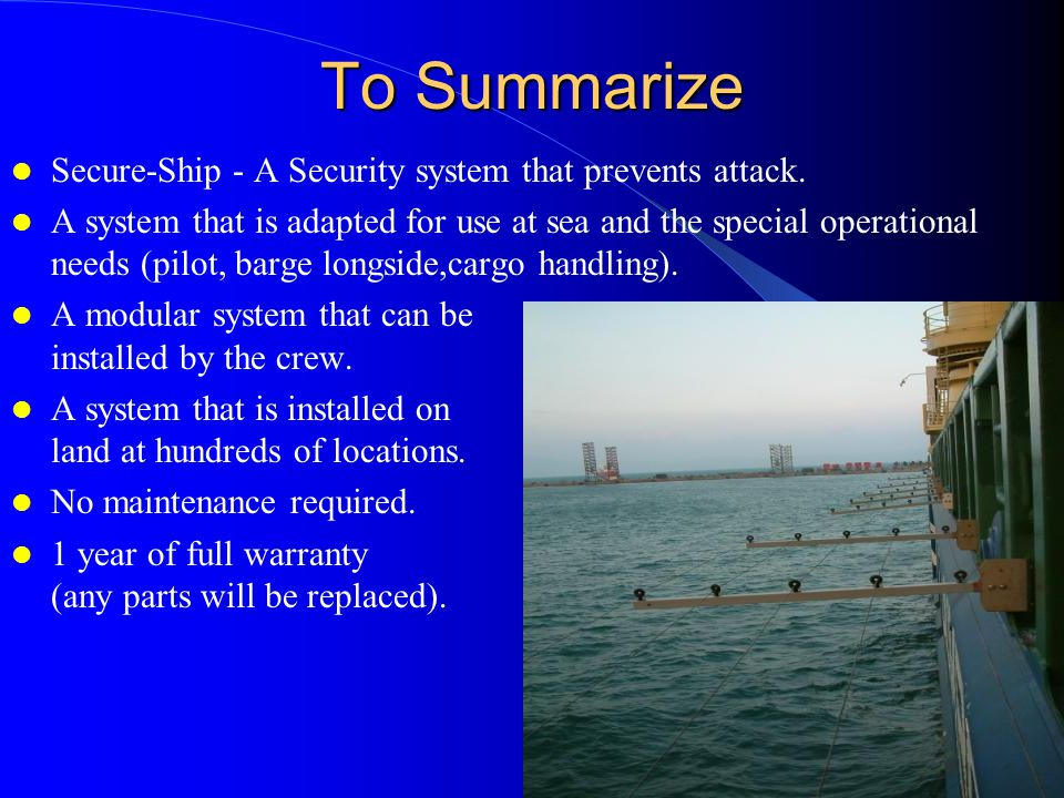 To Summarize Secure-Ship - A Security system that prevents attack. A system that is adapted for use at sea and the special operational needs (pilot, b