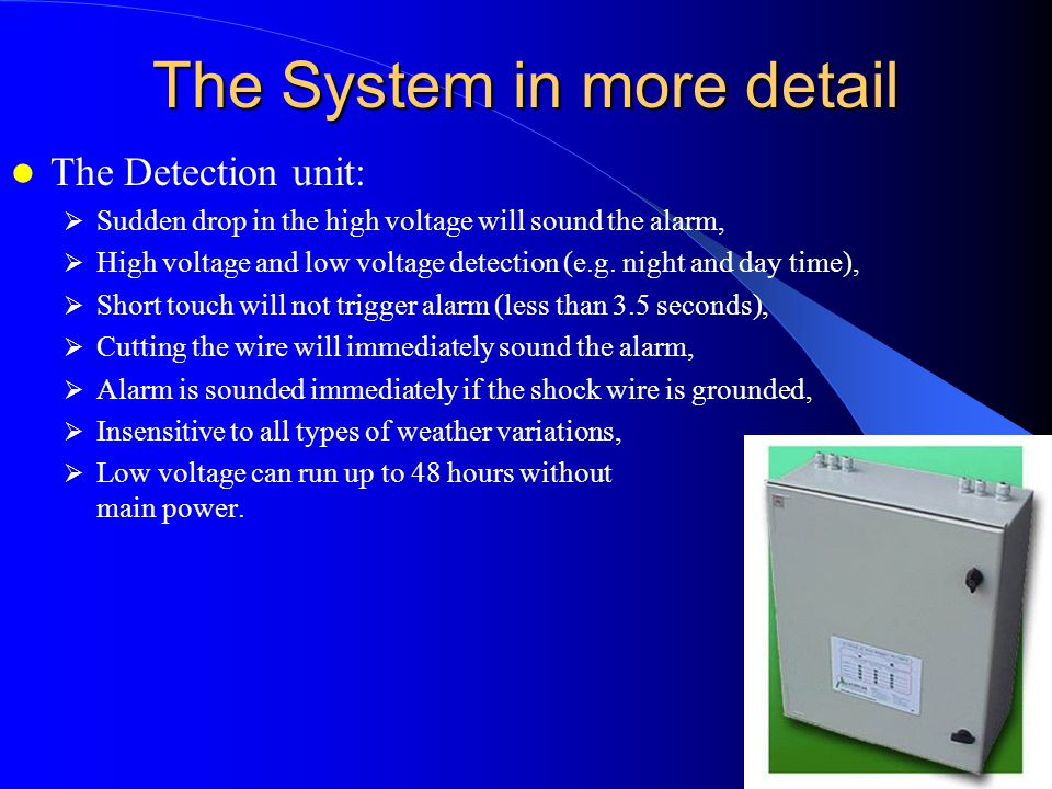 The System in more detail The Detection unit:  Sudden drop in the high voltage will sound the alarm,  High voltage and low voltage detection (e.g. n