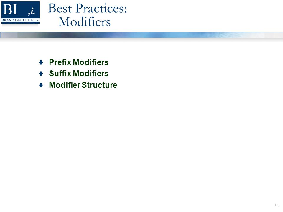 11 Best Practices: Modifiers  Prefix Modifiers  Suffix Modifiers  Modifier Structure