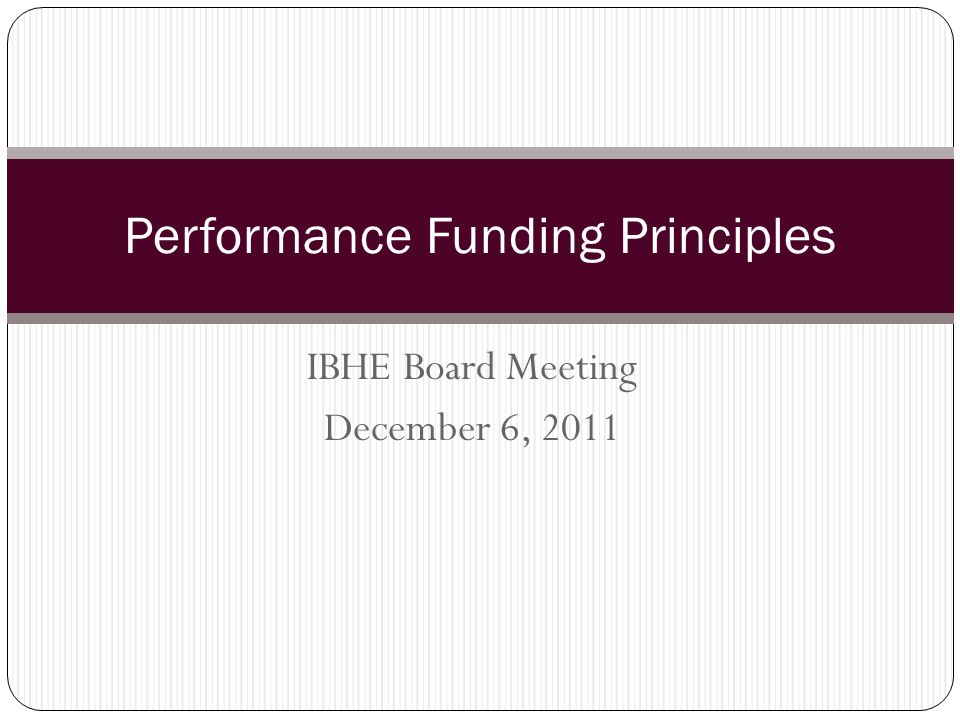 IBHE Board Meeting December 6, 2011 Performance Funding Principles