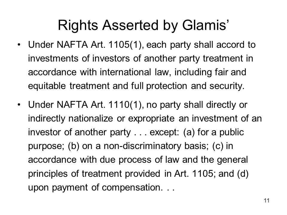 11 Rights Asserted by Glamis' Under NAFTA Art. 1105(1), each party shall accord to investments of investors of another party treatment in accordance w