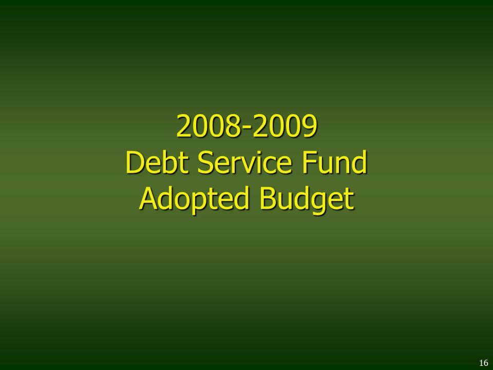 16 2008-2009 Debt Service Fund Adopted Budget