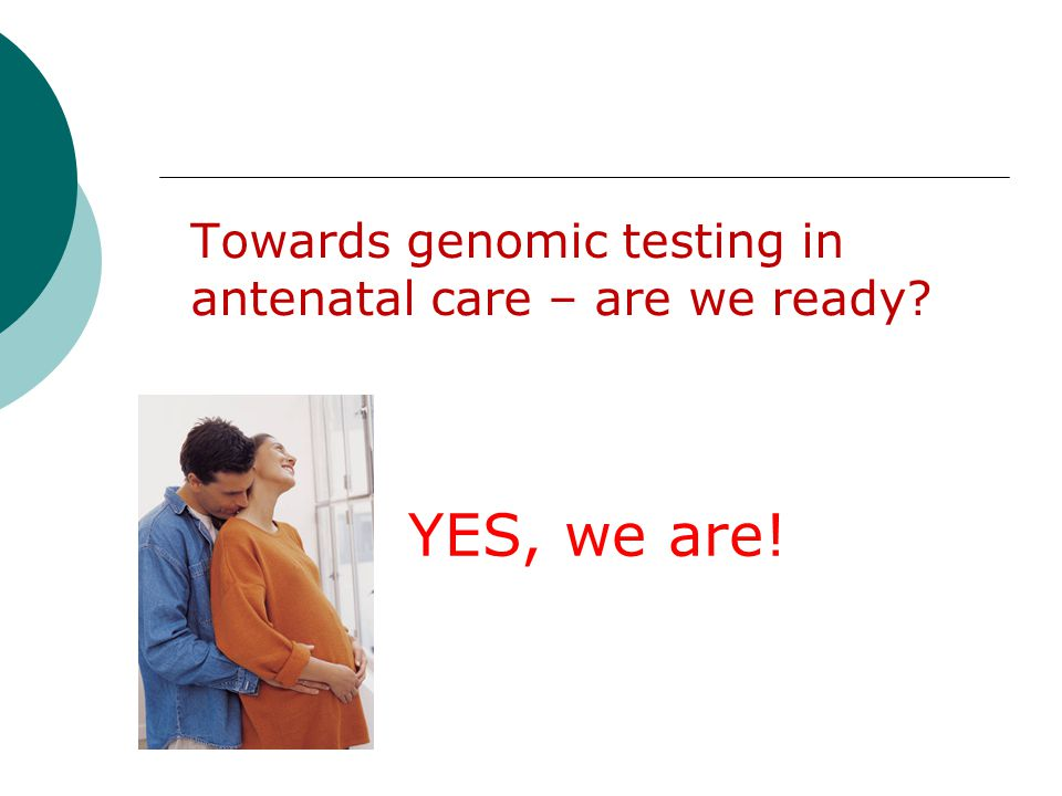 Towards genomic testing in antenatal care – are we ready YES, we are!