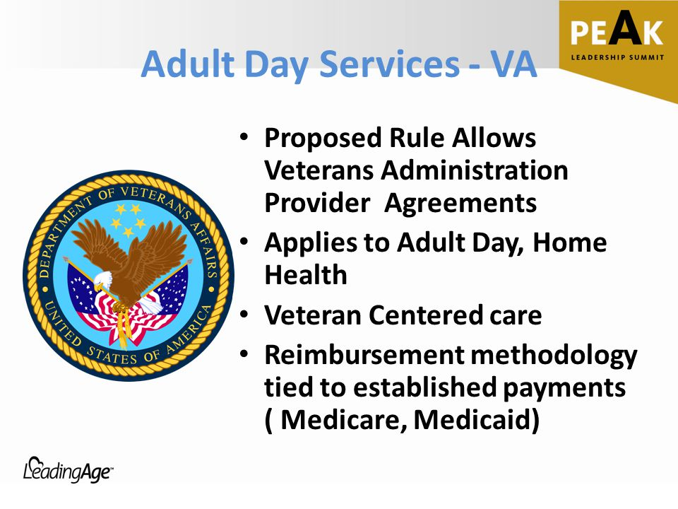 Adult Day Services - VA Proposed Rule Allows Veterans Administration Provider Agreements Applies to Adult Day, Home Health Veteran Centered care Reimb