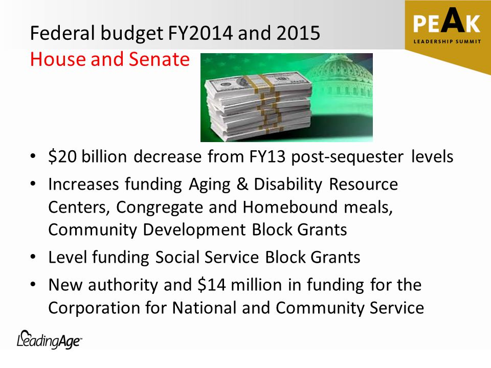 Federal budget FY2014 and 2015 House and Senate $20 billion decrease from FY13 post-sequester levels Increases funding Aging & Disability Resource Cen