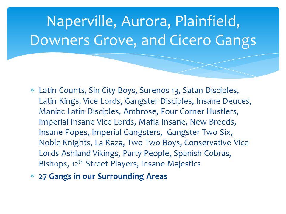  Latin Counts, Sin City Boys, Surenos 13, Satan Disciples, Latin Kings, Vice Lords, Gangster Disciples, Insane Deuces, Maniac Latin Disciples, Ambros