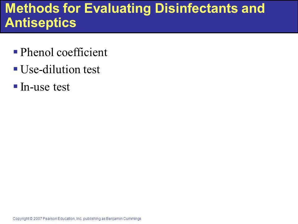 Copyright © 2007 Pearson Education, Inc. publishing as Benjamin Cummings Methods for Evaluating Disinfectants and Antiseptics  Phenol coefficient  U