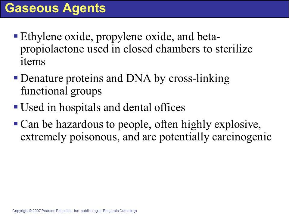 Copyright © 2007 Pearson Education, Inc. publishing as Benjamin Cummings Gaseous Agents  Ethylene oxide, propylene oxide, and beta- propiolactone use