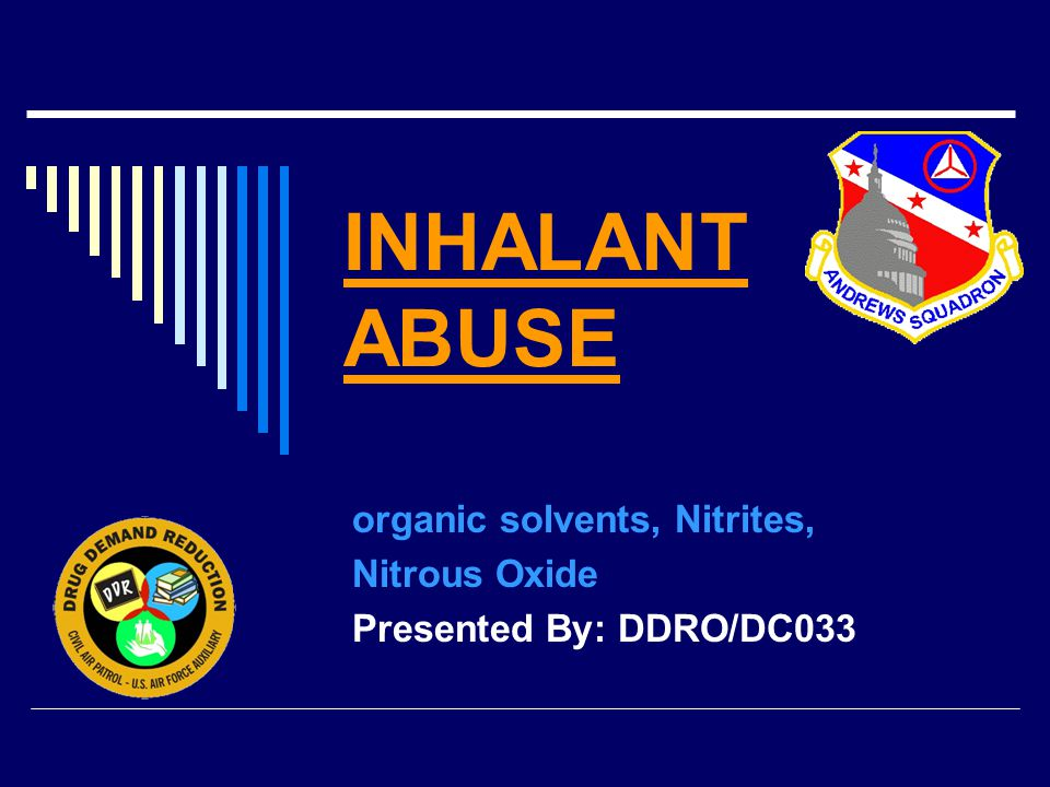 INHALANT ABUSE organic solvents, Nitrites, Nitrous Oxide Presented By: DDRO/DC033