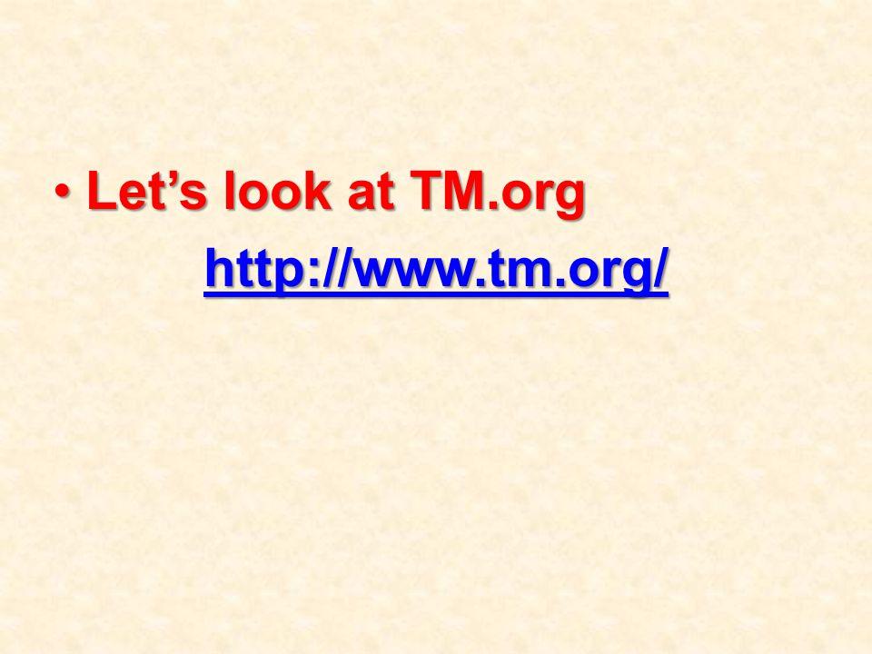 Let's look at TM.orgLet's look at TM.org http://www.tm.org/