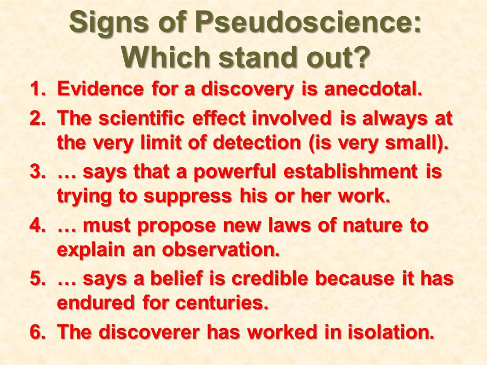 Signs of Pseudoscience: Which stand out. 1.Evidence for a discovery is anecdotal.