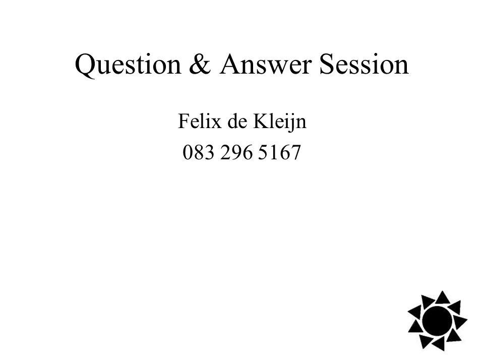 Felix de Kleijn 083 296 5167 Question & Answer Session