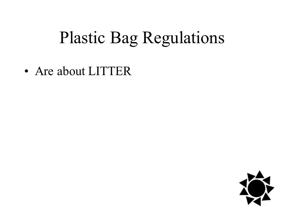 Plastic Bag Regulations Are about LITTER