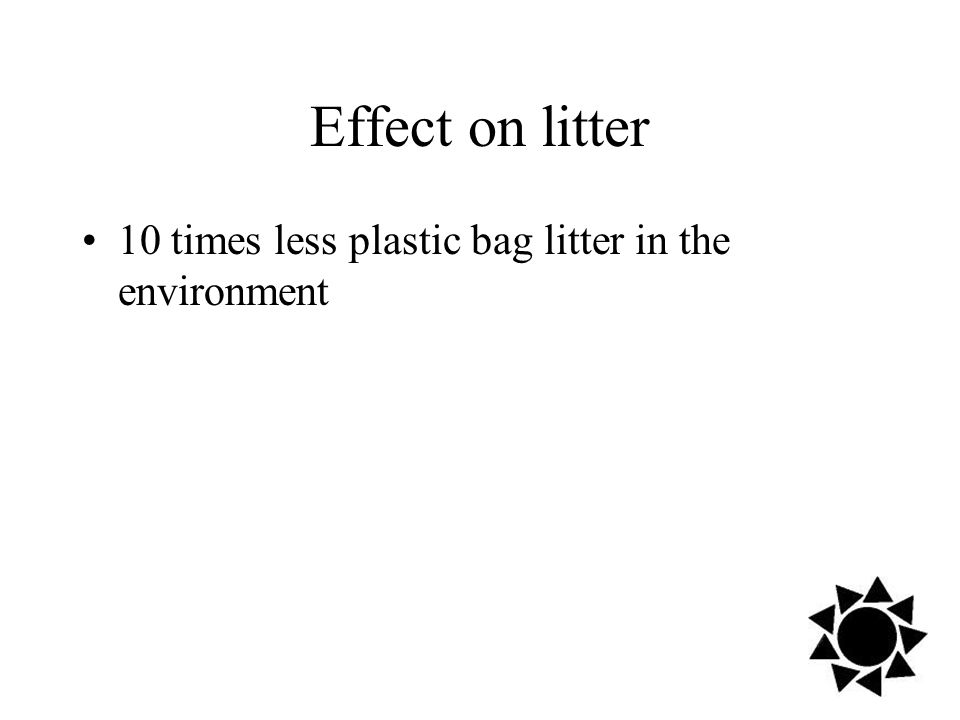 Effect on litter 10 times less plastic bag litter in the environment