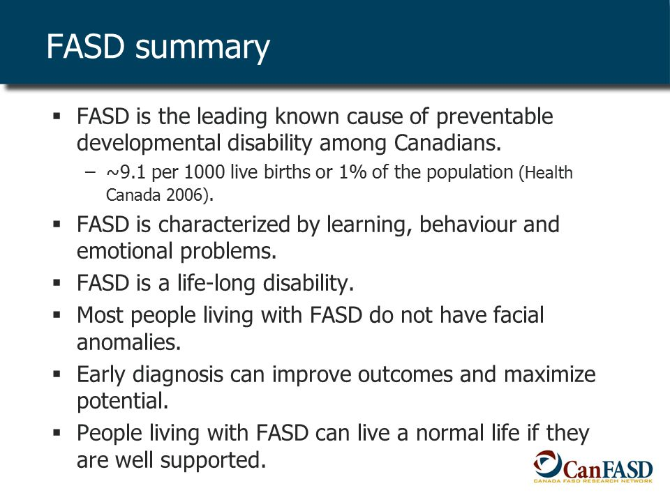 FASD summary  FASD is the leading known cause of preventable developmental disability among Canadians.