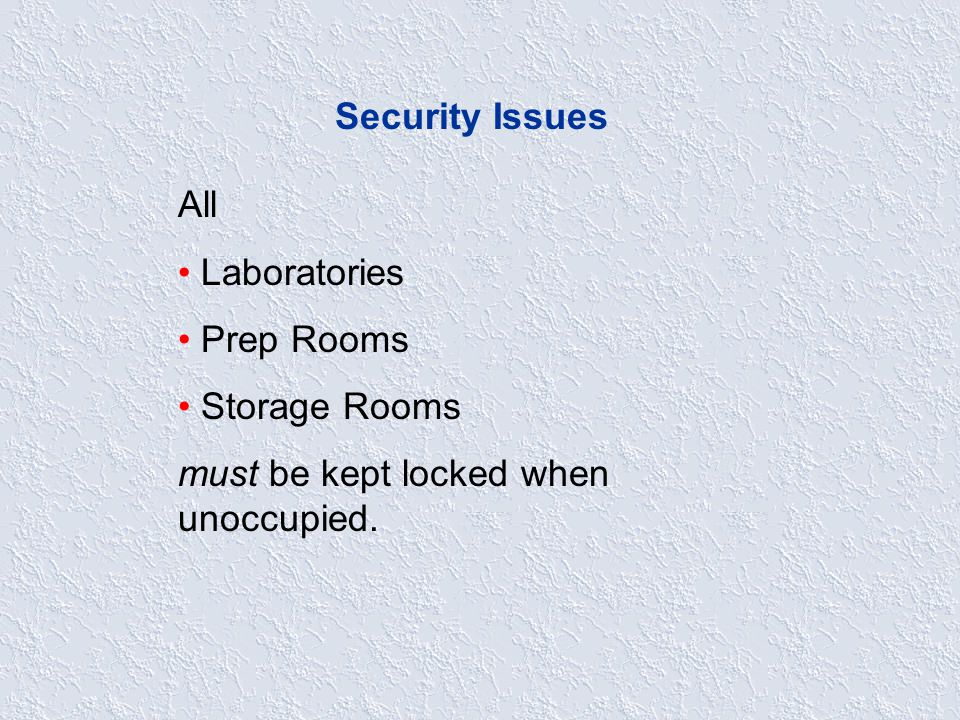 Security Issues All Laboratories Prep Rooms Storage Rooms must be kept locked when unoccupied.