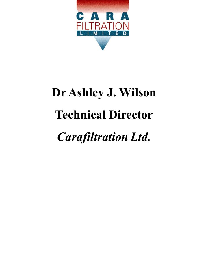 Dr Ashley J. Wilson Technical Director Carafiltration Ltd.