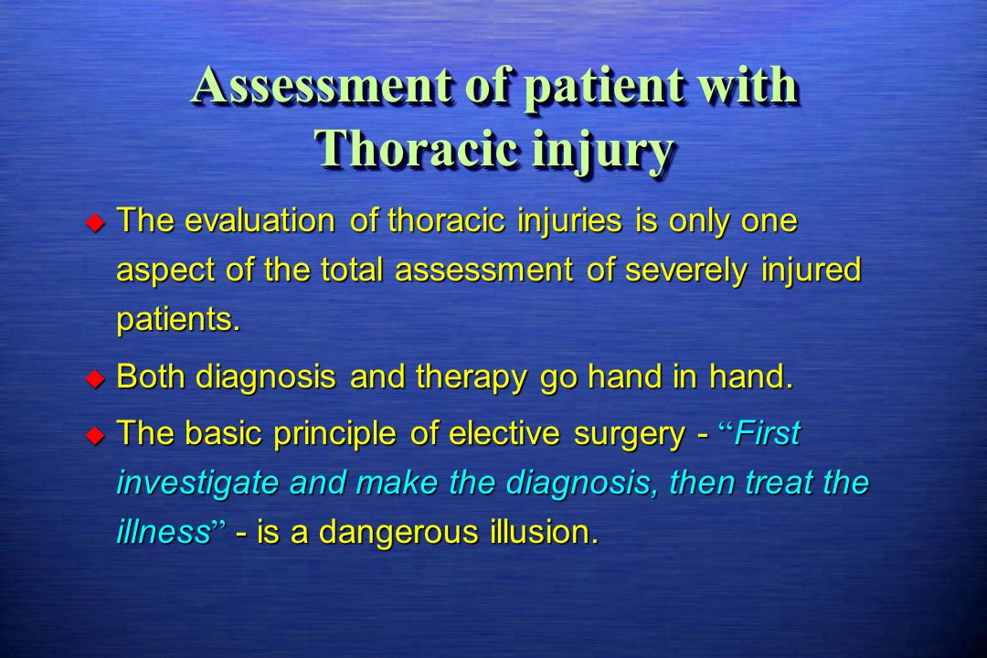  The evaluation of thoracic injuries is only one aspect of the total assessment of severely injured patients.  Both diagnosis and therapy go hand in
