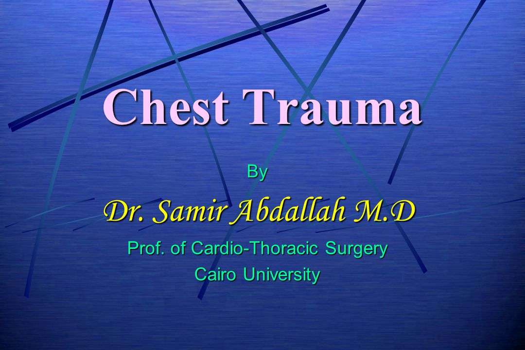 Chest Trauma By Dr. Samir Abdallah M.D Prof. of Cardio-Thoracic Surgery Cairo University