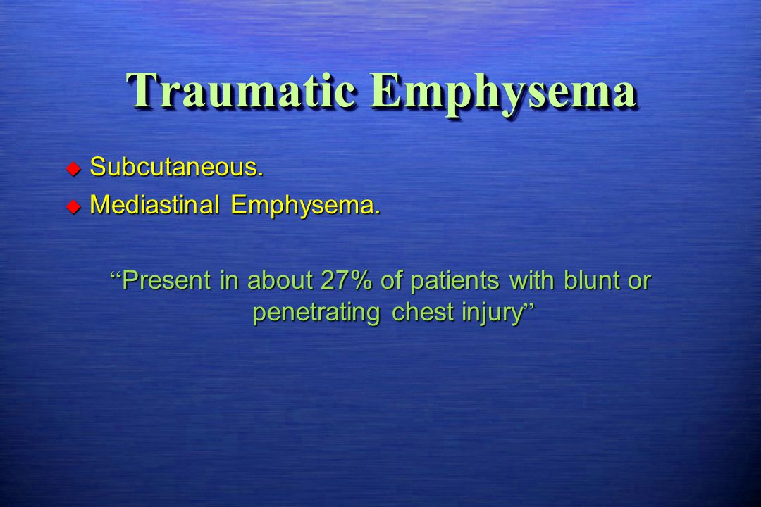 "Traumatic Emphysema  Subcutaneous.  Mediastinal Emphysema. "" Present in about 27% of patients with blunt or penetrating chest injury """