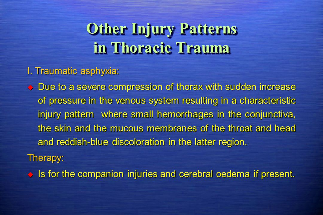 Other Injury Patterns in Thoracic Trauma I. Traumatic asphyxia:  Due to a severe compression of thorax with sudden increase of pressure in the venous