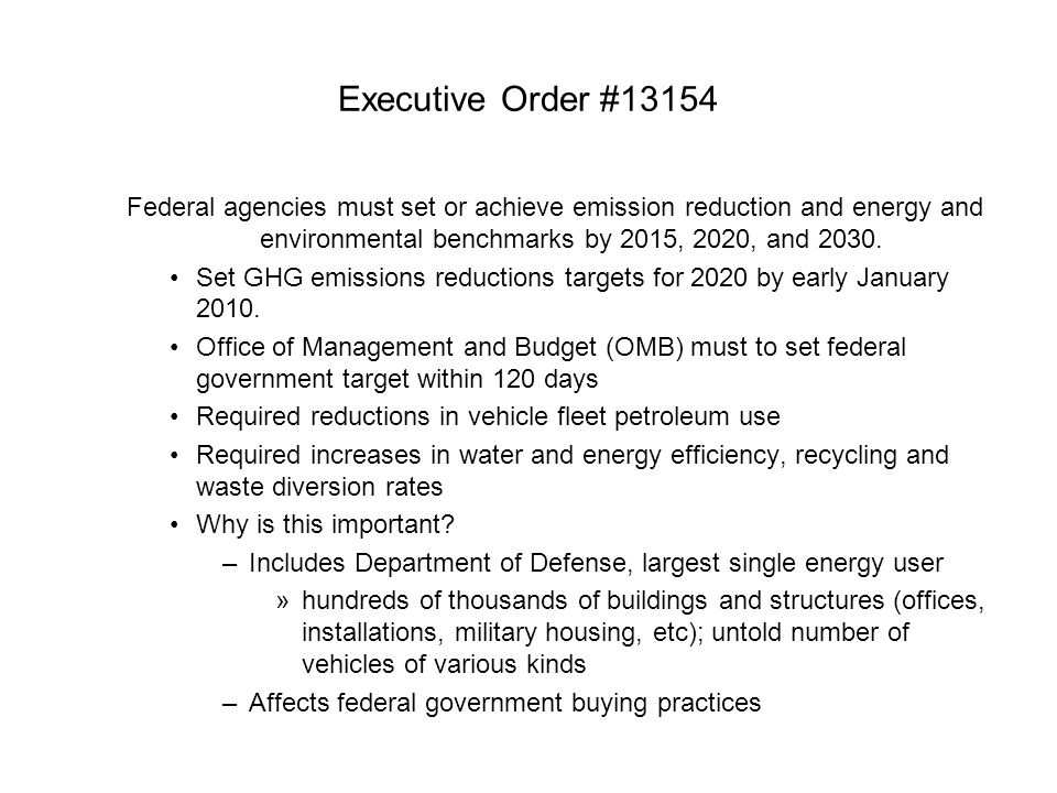 Executive Order #13154 Federal agencies must set or achieve emission reduction and energy and environmental benchmarks by 2015, 2020, and 2030.