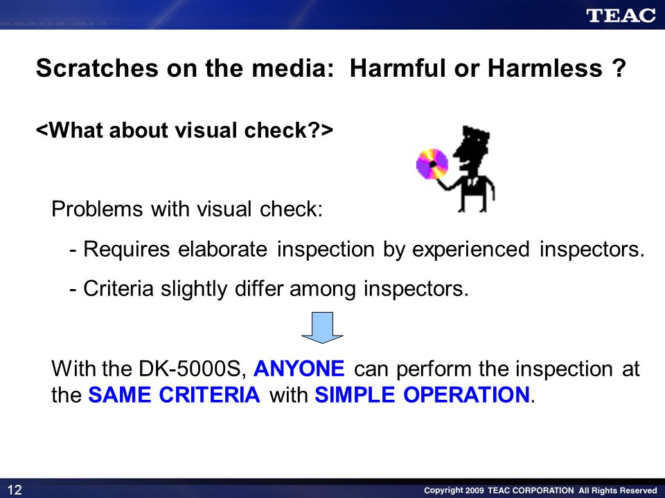 12 Problems with visual check: - Requires elaborate inspection by experienced inspectors. - Criteria slightly differ among inspectors. With the DK-500