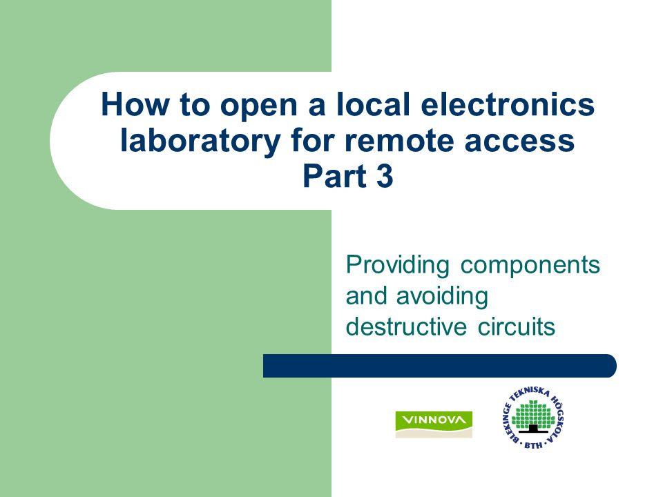 Providing components and avoiding destructive circuits How to open a local electronics laboratory for remote access Part 3