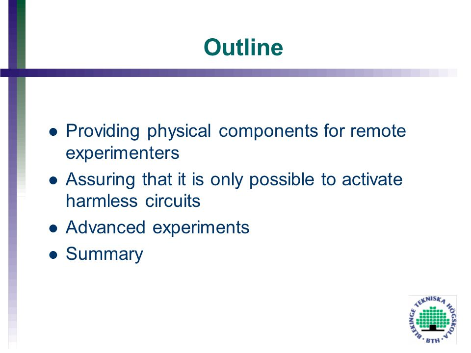Outline Providing physical components for remote experimenters Assuring that it is only possible to activate harmless circuits Advanced experiments Su