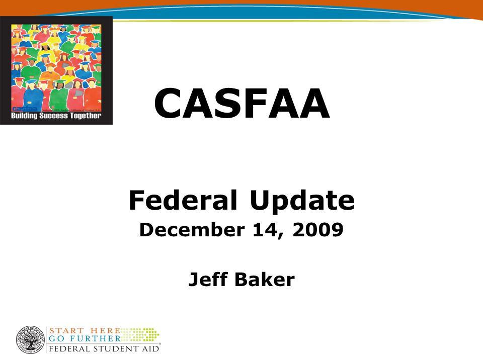 CASFAA Federal Update December 14, 2009 Jeff Baker