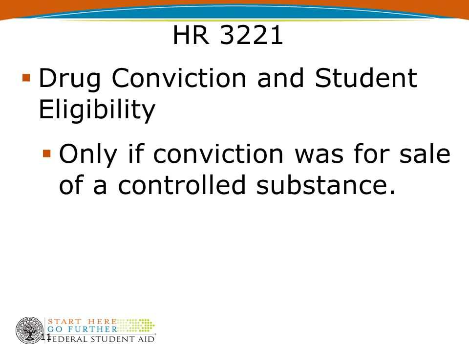 11  Drug Conviction and Student Eligibility  Only if conviction was for sale of a controlled substance.