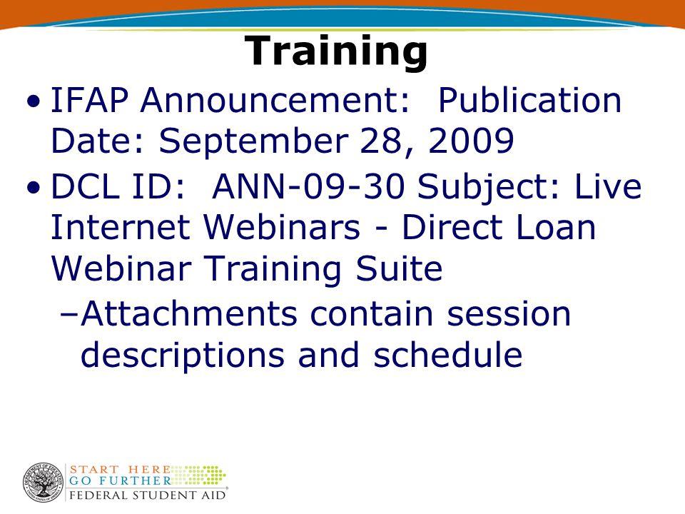 Training IFAP Announcement: Publication Date: September 28, 2009 DCL ID: ANN-09-30 Subject: Live Internet Webinars - Direct Loan Webinar Training Suite –Attachments contain session descriptions and schedule