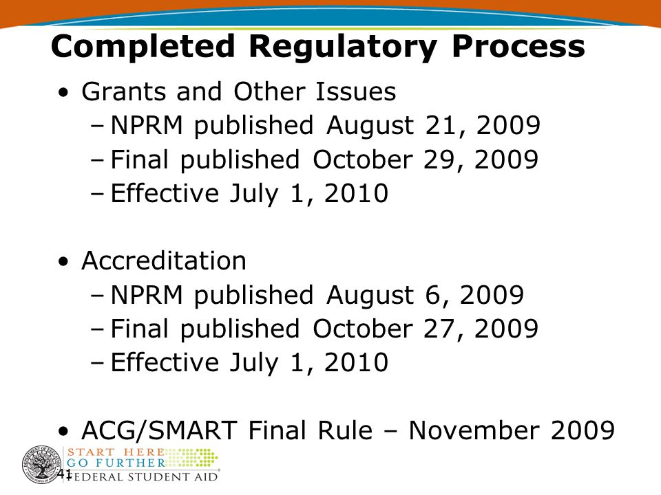 Grants and Other Issues –NPRM published August 21, 2009 –Final published October 29, 2009 –Effective July 1, 2010 Accreditation –NPRM published August 6, 2009 –Final published October 27, 2009 –Effective July 1, 2010 ACG/SMART Final Rule – November 2009 41 Completed Regulatory Process